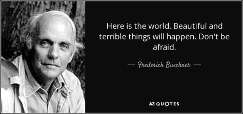 quote-here-is-the-world-beautiful-and-terrible-things-will-happen-don-t-be-afraid-frederick-buechner-34-91-86